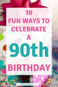 90th Birthday Ideas - Looking for great ways to celebrate a 90th birthday? Find 30 fun things to do on a 90th birthday - perfect for Mom, Dad, Grandma or Grandpa!